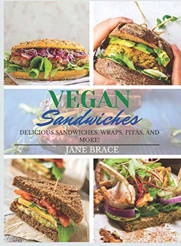 Vegan Sandwiches: OVER 100 RECIPES, Delicious Sandwiches, Wraps, Pitas and More !: OVER 100 RECIPES, Delicious Sandwiches, Wraps: OVER 100 RECIPES,