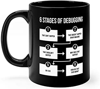 6 Stages of Debugging - IT Cup - Programmer Mug 11 oz Black Ceramic Unique Design Coffee Tea Mug Cute Gift For Men Women