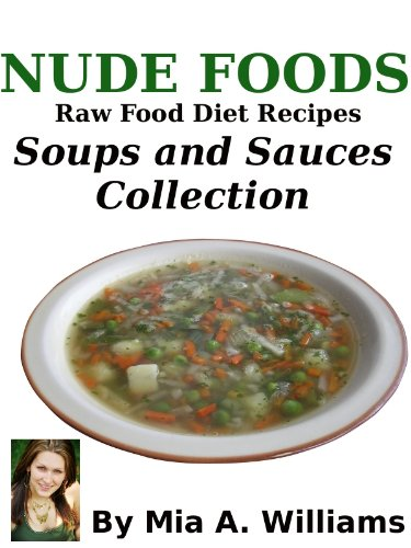 Nude Foods Raw Food Diet Recipes Soups and Sauces Collection (English Edition)