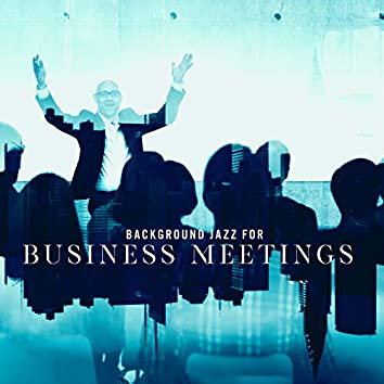 Background Jazz for Business Meetings. Music Suitable for Important Conversations, Not Distracting Attention