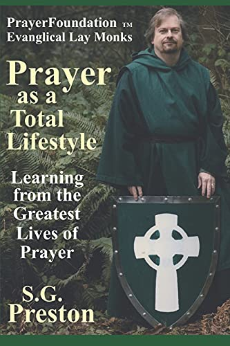 Prayer as a Total Lifestyle: Learning from the Greatest Lives of Prayer (PrayerFoundation Evangelical Lay Monks)