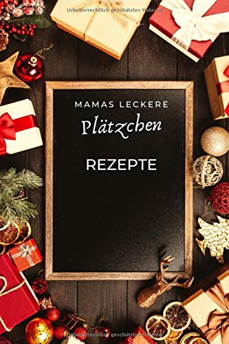 Mamas leckere Plätzchen Rezepte: Rezeptbuch zum selber schreiben für eigene Weihnachts Rezepte.