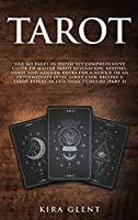 Tarot: The 143 Pages In-Depth Yet Comprehensive Guide to Master Tarot divination, history, usage and modern decks for a Newbie or an Intermediate Level Tarot User; Become a Tarot Expert in Less Than 72 hours (Part 2)