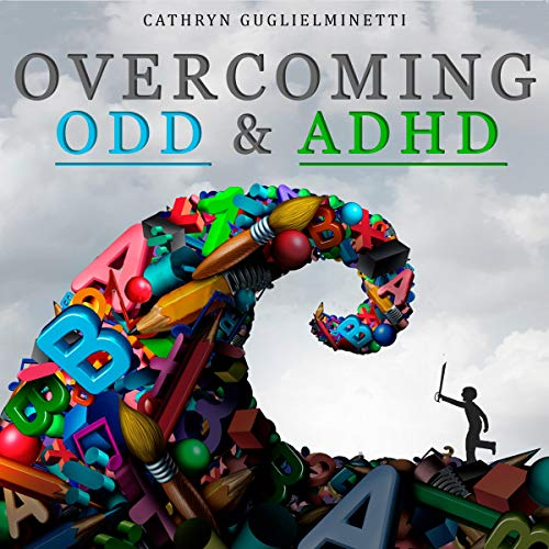 Overcoming ODD & ADHD: The Complete Guide to Understand and Managing Oppositional Defiant Disorder & Attention Deficit Hyperactivity Disorder in Your Child