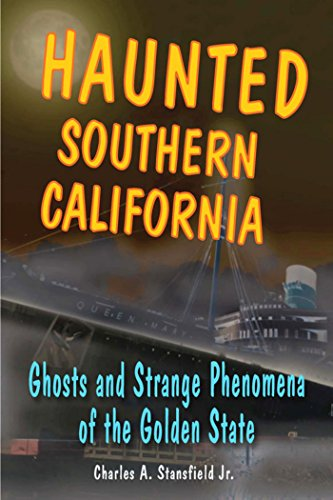 Haunted Southern California: Ghosts and Strange Phenomena of the Golden State (Haunted Series) by [Charles A. Stansfield]