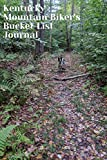 Kentucky Mountain Biker s Bucket List Journal: Mountain Biking Lovers Log Book and Diary, Gift Idea