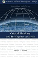 Critical Thinking and Intelligence Analysis by David T. Moore(2016-02-02)