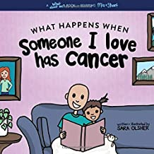What Happens When Someone I Love Has Cancer?: Explain the Science of Cancer and How a Loved One's Diagnosis and Treatment ...
