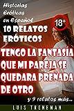 Tengo la fantasía que mi pareja se quedara preñada de otro: 10 relatos eróticos en español (Amantes, Esposa caliente, Humillación, Fantasía erótica, Sexo Interracial, parejas liberales)