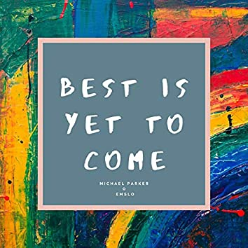 Best Is Yet to Come (feat. emslo)