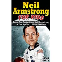 Neil Armstrong Biography for Kids Book: The Apollo 11 Moon Landing, With Fun Facts & Pictures on Neil Armstrong (Kids Book About Space) Kindle Edition by Jacob Smith for Free