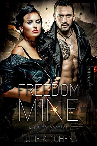 Freedom Mine: Dystopian Sci Fi Romance (Mine to Protect Book 1) by [Julie K. Cohen]