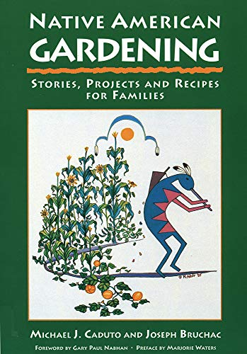 Compare Textbook Prices for Native American Gardening: Stories, Projects, and Recipes for Families First Edition, Fourth Printing Edition ISBN 9781555911485 by Caduto, Michael J.,Bruchac, Joseph