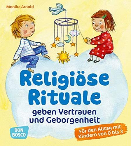 Religiöse Rituale geben Vertrauen und Geborgenheit: Für den Alltag mit Kindern von 0 bis 3
