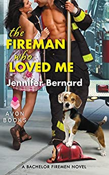 The Fireman Who Loved Me: A Bachelor Firemen Novel (The Bachelor Firemen of San Gabriel Book 1) by [Jennifer Bernard]