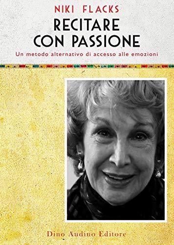 Recitare con passione. Un metodo alternativo di accesso alle emozioni