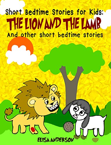 The Lion and the Lamb - A children's chapter book with moral lessons for Ages 3-5 years and above: A Bedtime Picture Story for Kids (Toddlers, Preschoolers, ages 6-8, 8-10 and up ) (English Edition)
