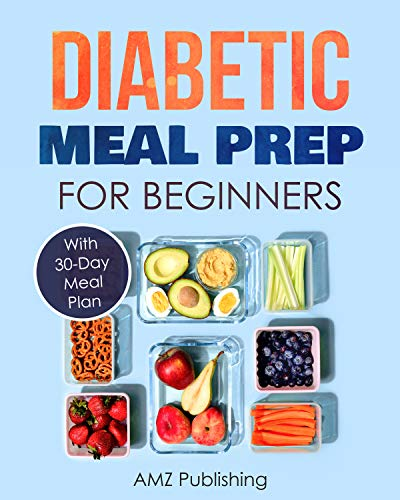 Diabetic Meal Prep for Beginners: Diabetic Cookbook with Simple and Healthy Diabetes Meal Prep Recipes (Diabetic Cookbooks 1 of 2)
