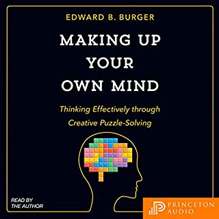 Making Up Your Own Mind     Thinking Effectively Through Creative Puzzle-Solving              Written by:                                                                                                                                 Edward B. Burger                               Narrated by:                                                                                                                                 Edward B. Burger                      Length: 3 hrs and 11 mins     Not rated yet     Overall 0.0