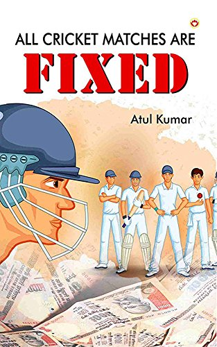 All Cricket Matches are Fixed (English Edition)