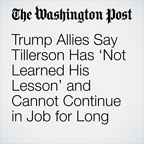 Trump Allies Say Tillerson Has 'Not Learned His Lesson' and Cannot Continue in Job for Long copertina