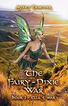 The Fairy-Pixie War: Book 1 - Ella's War by [Ashley Hanover]