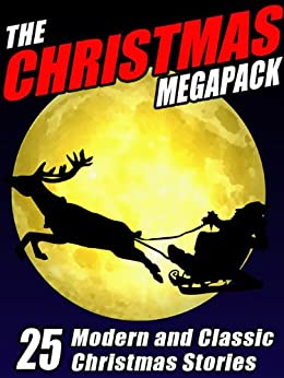 The Christmas MEGAPACK ®: 25 Modern and Classic Yuletide Stories by [Johnston McCulley, Nina Kiriki Hoffman, Gary Lovisi, Michael McCarty, Mary Hallock Foote, Eleanor Hallowell Abbott, F. Marion Crawford, Robert Reginald, Mary Wickizer Burgess, John Gregory Betancourt]