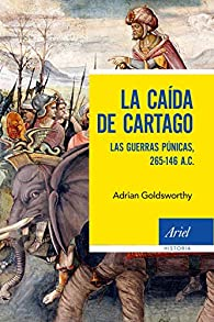 La caída de Cartago: Las Guerras Púnicas, 265-146 A.C. par Adrian Goldsworthy