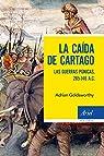 La caída de Cartago: Las Guerras Púnicas, 265-146 A.C. par Goldsworthy