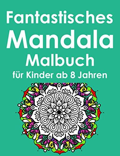 Fantastisches Mandalas Malbuch für Kinder ab 8 Jahren: Mandala Malpad für Kinder   Färben und...