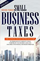 Small Business Taxes: The Ultimate Step by Step Pocket Guide to Permanently Reduce your Corporate Tax Burden and Live tax-free in your Small Business forever!