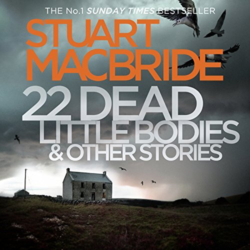 22 Dead Little Bodies     A Logan and Steel Short Novel              De :                                                                                                                                 Stuart MacBride                               Lu par :                                                                                                                                 Steve Worsley                      Durée : 4 h et 31 min     Pas de notations     Global 0,0