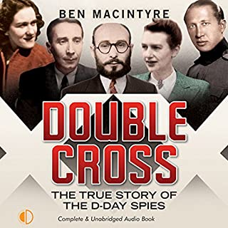 Double Cross     The True Story of the D-Day Spies              By:                                                                                                                                 Ben Macintyre                               Narrated by:                                                                                                                                 Michael Tudor Barnes                      Length: 13 hrs and 47 mins     15 ratings     Overall 4.3
