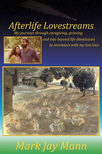 Compare Textbook Prices for Afterlife Lovestreams: My journeys through caregiving, grieving and into beyond life dimensions to reconnect with my lost love  ISBN 9780964847040 by Mann, Mark Jay