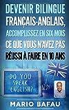 Devenir Bilingue français-anglais, accomplissez en six mois ce que vous n'avez pas...