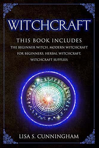 Witchcraft: This Book Includes: The Beginner Witch, Modern Witchcraft for Beginners, Herbal Witchcraft, Witchcraft Supplies