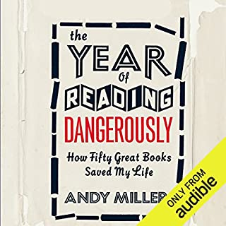The Year of Reading Dangerously     How Fifty Great Books Saved My Life              By:                                                                                                                                 Andy Miller                               Narrated by:                                                                                                                                 Andy Miller                      Length: 9 hrs and 1 min     356 ratings     Overall 3.7