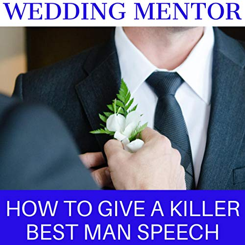 How to Give a Killer Best Man Speech: Tools, Tips, and Tricks to Be a Great Wedding Speaker audiobook cover art