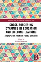 Cross-Bordering Dynamics in Education and Lifelong Learning: A Perspective from Non-Formal Education (Routledge Series on Schools and Schooling in Asia)