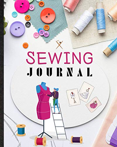 Sewing Journal. Personal Art Book With Funny Sayings For Sewist, Tailor, Quilter: Organizer Book To Write And Log Quilt & Sewing Project Details. ... For Needlework, Sewing Lover & Enthusiast