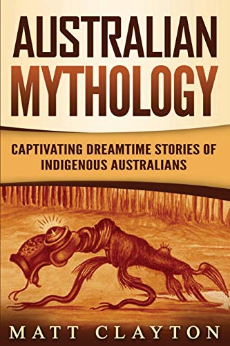 Australian Mythology: Captivating Dreamtime Stories of Indigenous Australians