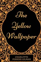 The Yellow Wallpaper: By Charlotte Perkins Gilman - Illustrated