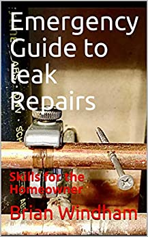 Emergency Guide to leak Repairs: Skills for the Homeowner by [Brian Windham]
