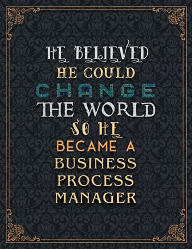 Business Process Manager Lined Notebook - He Believed He Could Change The World So He Became A Business Process Manager Job Title Journal: Task ... Financial, Planning, A4, Simple, To Do