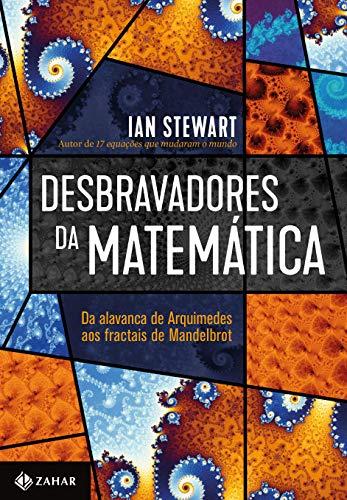 Desbravadores da matemática: Da alavanca de Arquimedes aos fractais de Mandelbrot