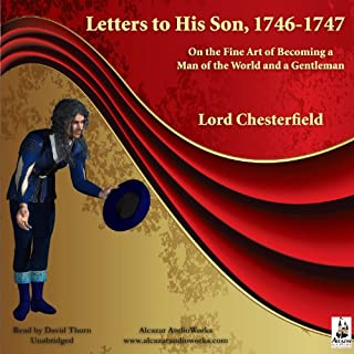 Letters to His Son, 1746-1747     On the Fine Art of Becoming a Man of the World and a Gentleman              De :                                                                                                                                 Lord Chesterfield                               Lu par :                                                                                                                                 David Thorn                      Durée : 1 h et 42 min     Pas de notations     Global 0,0
