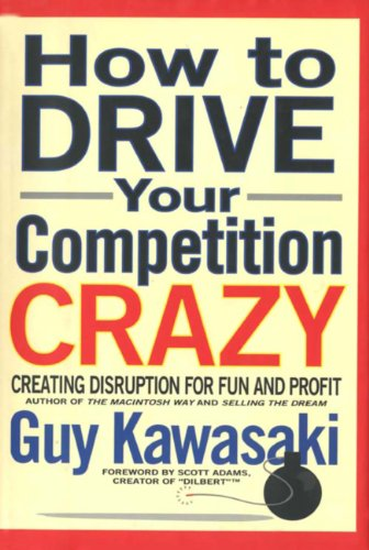 How to Drive Your Competition Crazy: Creating Disruption for Fun and Profit (English Edition)