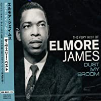 Dust My Broom: The Very Best of by Elmore James (2013-05-03)