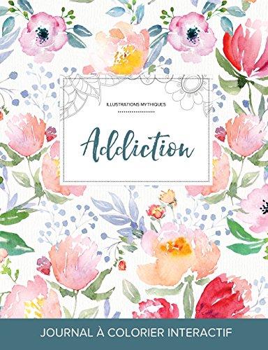 Journal de Coloration Adulte: Addiction (Illustrations Mythiques, La Fleur) (French Edition)