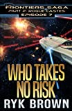 Ep.#7 - 'Who Takes No Risk' (The Frontiers Saga - Part 2: Rogue Castes) (Volume 7)